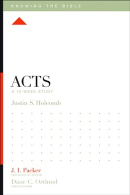 Acts: A 12-Week Study  -     Edited By: J.I. Packer, Lane T. Dennis     By: Justin S. Holcomb