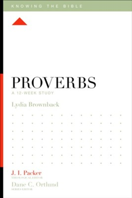 Proverbs: A 12-Week Study  -     Edited By: J.I. Packer     By: Lydia Brownback, Dane C. Ortlund
