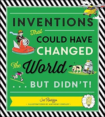 Inventions that Could have Changed the World...but Didn't!   -     By: Joe Rhatigan