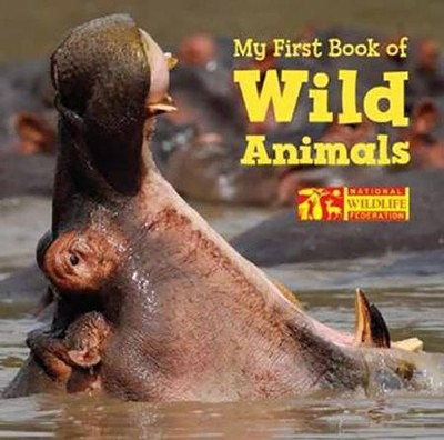 My First Book of Wild Animals  -     By: National Wildlife Federation