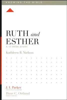 Ruth and Esther: A 12-Week Study  -     Edited By: J.I. Packer, Lane T. Dennis     By: Kathleen B. Nielson