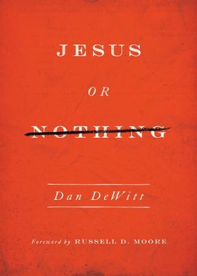 Jesus or Nothing  -     By: Dan DeWitt
