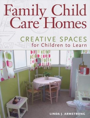 Family Child Care Homes: Creative Spaces for Children to Learn  -     By: Linda J. Armstrong