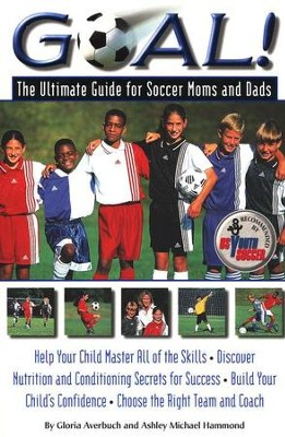 Goal!: The Ultimate Guide for Soccer Moms and Dads- Help Your Child Master the Game  -     By: Gloria Averbuch, Ashley Michael Hammond