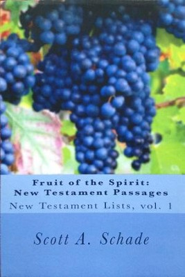 Fruit of the Spirit: New Testament Passages: New Testament Lists, Vol. 1  -     By: Scott A. Schade