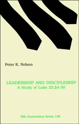 Leadership and Discipleship: A Study of Luke 22:24-30   -     By: Peter Nelson