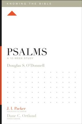 Psalms: A 12-Week Study  -     Edited By: J.I. Packer, Lane T. Dennis     By: Douglas Sean O'Donnell