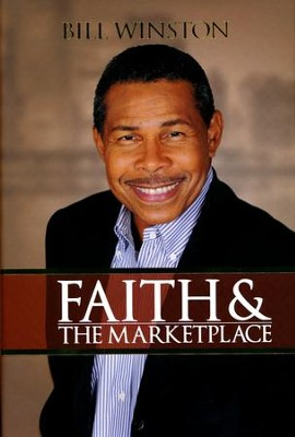 Faith & the Marketplace: Kings and Priests, a Divine Partnership  -     By: Bill Winston