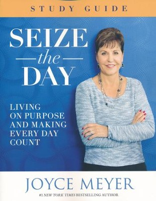 Seize The Day Study Guide: Living On Purpose And Making Every Day Count  -     By: Joyce Meyer