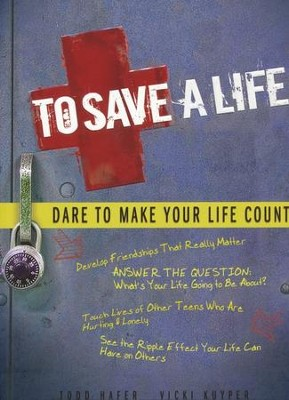 To Save a Life: Dare to Make Your Life Count   -     By: Todd Hafer, Vicki Kuyper