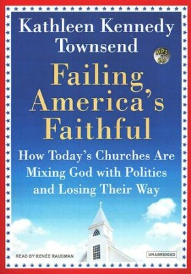 Failing America's Faithful, Unabridged MP3  -     Narrated By: Renee Raudman     By: Kathleen Kennedy Townsend