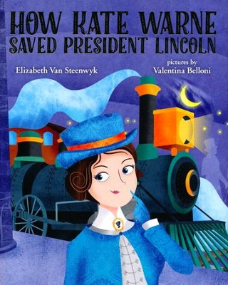How Kate Warne Saved President Lincoln: The Story Behind the Nation's First Female Detective  -     By: Elizabeth Van Steenwyk     Illustrated By: Valentina Belloni