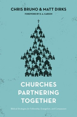 Churches Partnering Together: Biblical Strategies for Fellowship, Evangelism, and Compassion  -     By: Chris Bruno, Matt Dirks