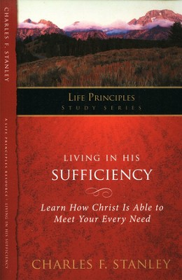 Living in His Sufficiency: Learn How Christ Is Sufficient for Your Every Need  -     By: Charles F. Stanley