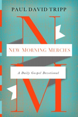 New Morning Mercies: A Daily Gospel Devotional  -     By: Paul David Tripp