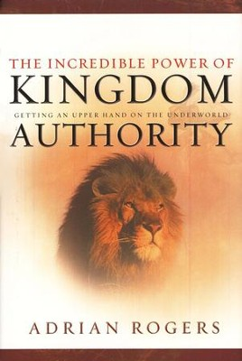 The Incredible Power of Kingdom Authority   -     By: Adrian Rogers