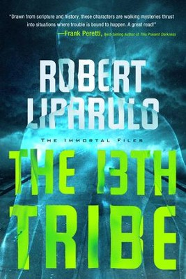 The 13th Tribe, Immortal Files Series #1   -     By: Robert Liparulo
