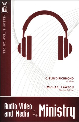 Nelson's Tech Guides: Audio, Video, and Media in the Ministry  -     By: Clarence Floyd Richmond