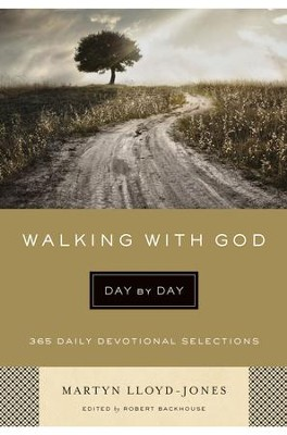 Walking with God Day by Day: 365 Daily Devotional Selections  -     Edited By: Robert Backhouse     By: Martyn Lloyd-Jones