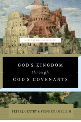 God's Kingdom Through God's Covenants: A Concise Biblical Theology  -     By: Peter J. Gentry, Stephen J. Wellum
