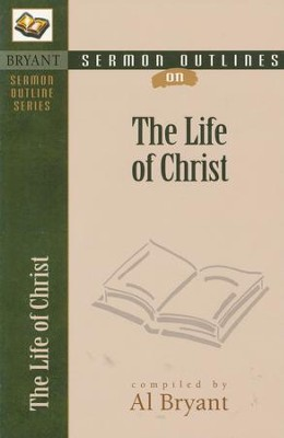 Sermon Outlines on the Life of Christ   -     By: Al Bryant