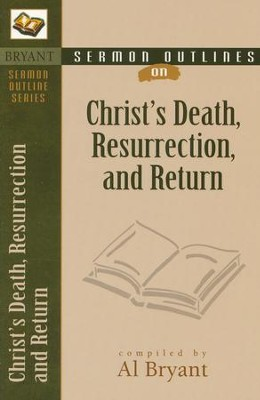 Sermon Outlines On The Death, Resurrection, and Return of Christ   -     By: Al Bryant