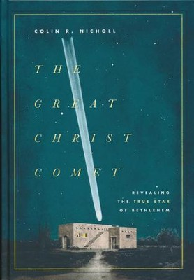 The Great Christ Comet: Revealing the True Star of Bethlehem  -     By: Colin Nicholl