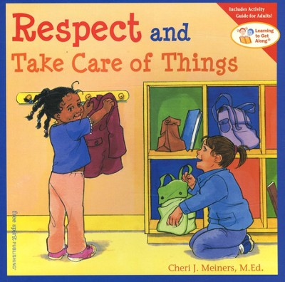 Respect and Take Care of Things   -     By: Cheri J. Meiners
