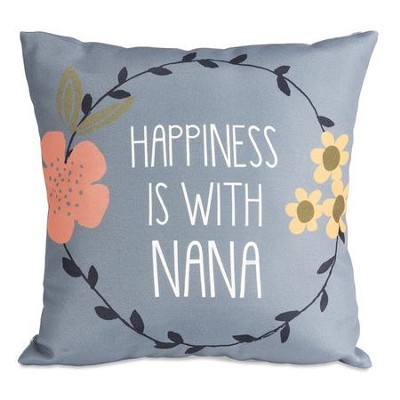 Happiness is With Nana Pillow  -