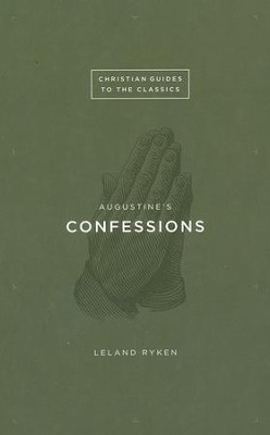 Augustine's Confessions  -     By: Leland Ryken