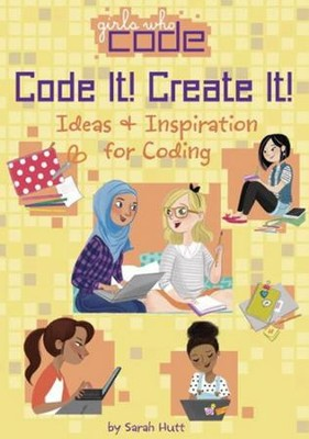 Code It! Create It!: Ideas & Inspiration for Coding  -     By: Sarah Hutt     Illustrated By: Brenna Vaughan
