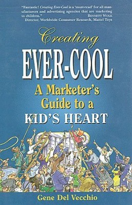 Creating Ever-Cool: A Marketer's Guide to a Kid's Heart  -     By: Gene del Vecchio