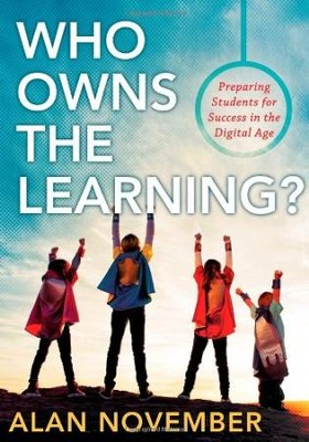 Who Owns the Learning?: Perparing Students for Success in the Digital Age  -     By: Alan November