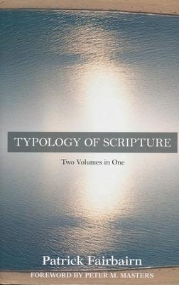 Typology of Scripture: Two Volumes in One   -     By: Patrick Fairbairn