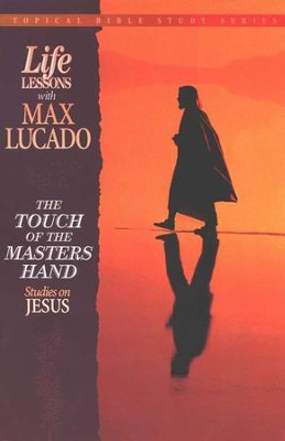 The Touch of the Master's Hand #1: Life Lessons Topical Series  -     By: Max Lucado