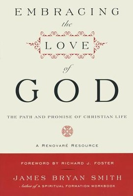 Embracing the Love of God: The Path & Promise of Christian Life  -     By: James Bryan Smith