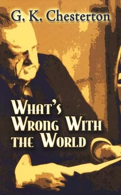 What's Wrong With the World  -     By: G.K. Chesterton