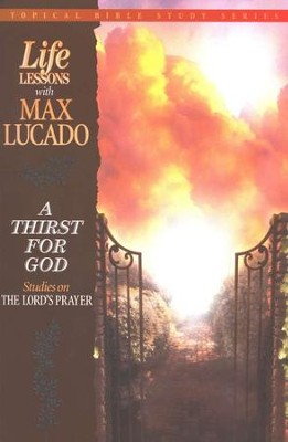 A Thirst for God #4: Life Lessons Topical Series  -     By: Max Lucado