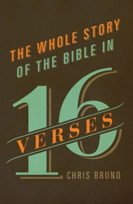 The Whole Story of the Bible in 16 Verses  -     By: Chris Bruno
