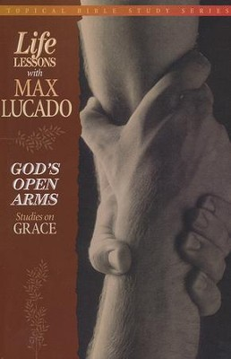 God's Open Arms #2: Life Lessons Topical Series  -     By: Max Lucado