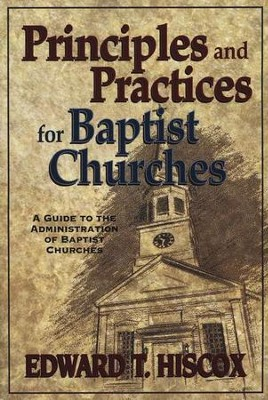 Principles & Practices for Baptist Churches  -     By: Edward Hiscox