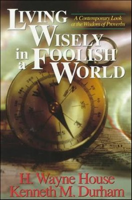 Living Wisely In A Foolish World   -     By: H. Wayne House