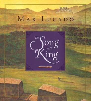 The Song of the King  -     By: Max Lucado     Illustrated By: Chuck Gillies