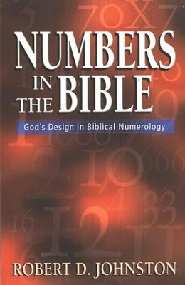Numbers in the Bible God's Unique Design in Biblical Numbers  -     By: Robert D. Johnston