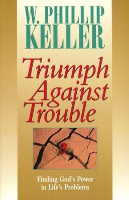 Triumph Against Trouble   -     By: W. Phillip Keller