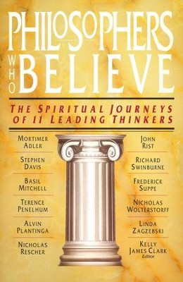 Philosophers Who Believe: The Spiritual Journeys of 11 Leading Thinkers  -     By: Kelly James Clark