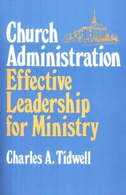 Church Administration, Effective Leadership for Ministry  -     By: Charles A. Tidwell