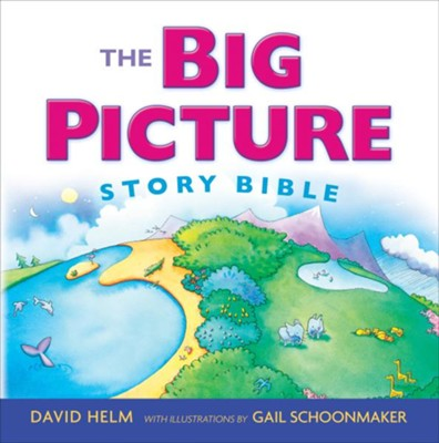 The Big Picture Story Bible  -     By: David R. Helm     Illustrated By: Gail Schoonmaker