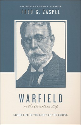 Warfield on the Christian Life: Living Life in the Light of the Gospel  -     Edited By: Stephen J. Nichols, Justin Taylor     By: Fred G. Zaspel