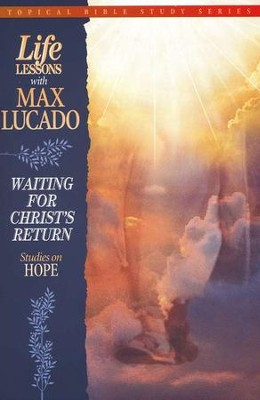 Studies on Christ's Return #6: Life Lessons Topical Series  -     By: Max Lucado